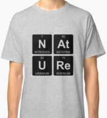 N At U Re - Nature - Periodic Table - Chemistry Classic T-Shirt