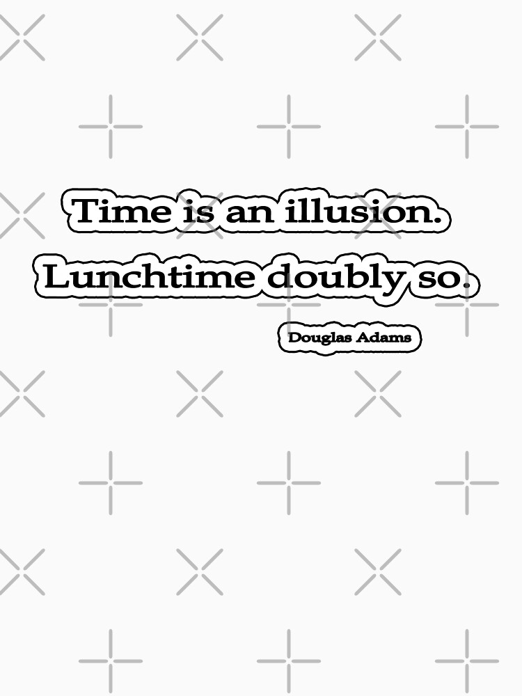 Time is an illusion. Douglas Adams by insanevirtue