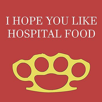 I hope you like hospital food ;) by CMOsimon