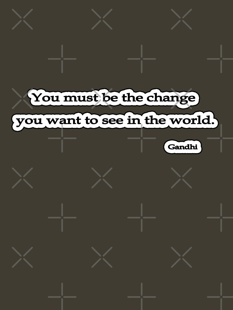 Change You wish to See, Gandhi by insanevirtue