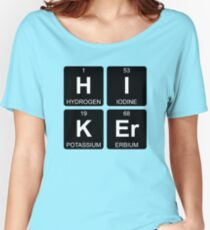 H I K Er - Hiker - Periodic Table - Chemistry - Chest Women's Relaxed Fit T-Shirt