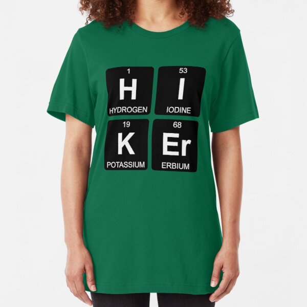 H I K Er - Hiker - Periodic Table - Chemistry - Chest Slim Fit T-Shirt