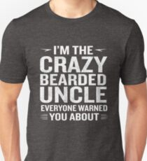 I'm The Crazy Bearded Uncle Warned About Funny Quote Unisex T-Shirt