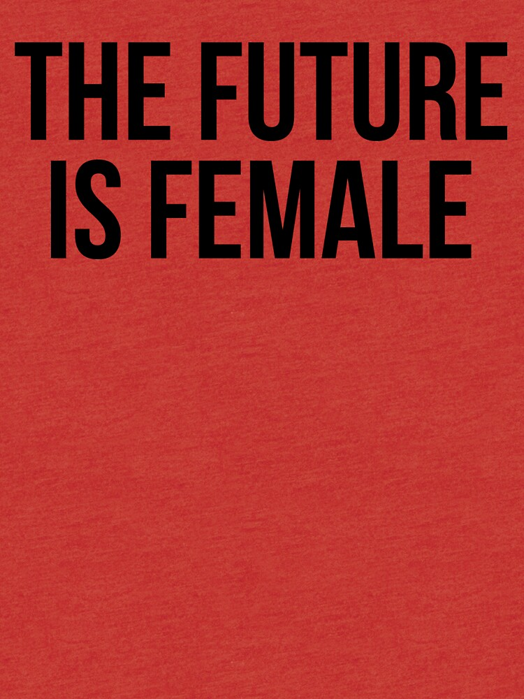 THE FUTURE IS FEMALE by scorpiopegasus