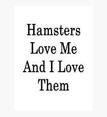 Hamsters Love Me And I Love Them  Photographic Print
