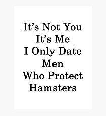 It's Not You It's Me I Only Date Men Who Protect Hamsters  Photographic Print