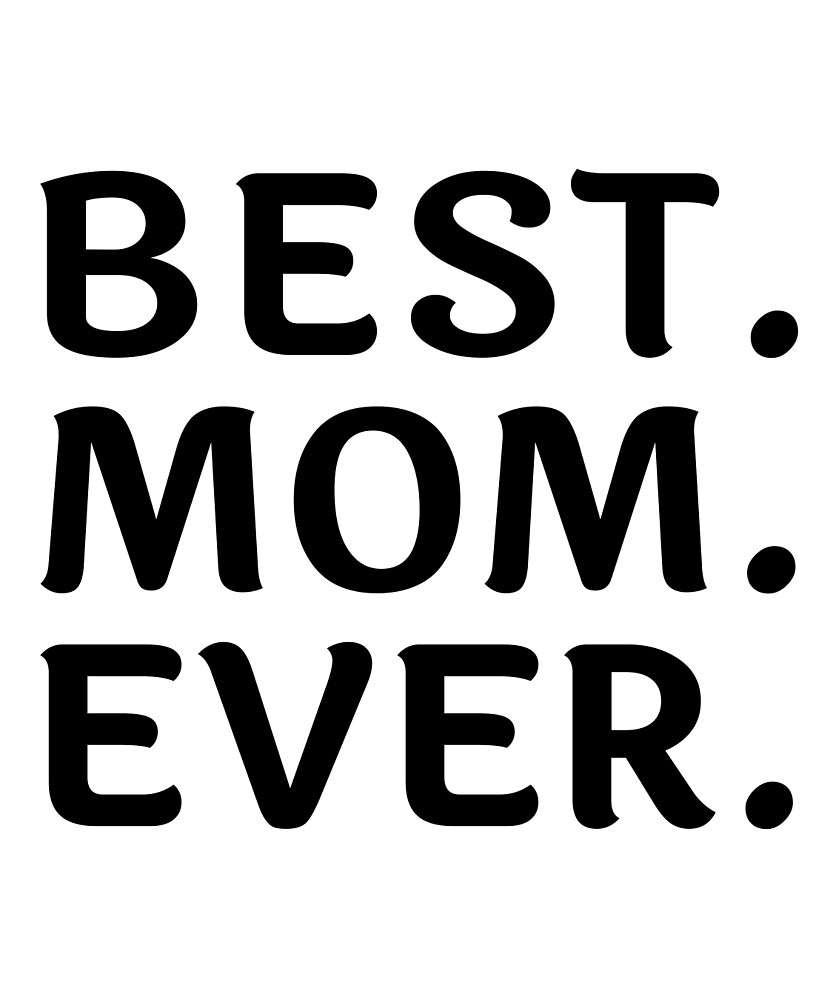 BEST. MOM. EVER.  | Gift Her Mothers Day Shirt Mom Mommy by displacedesign