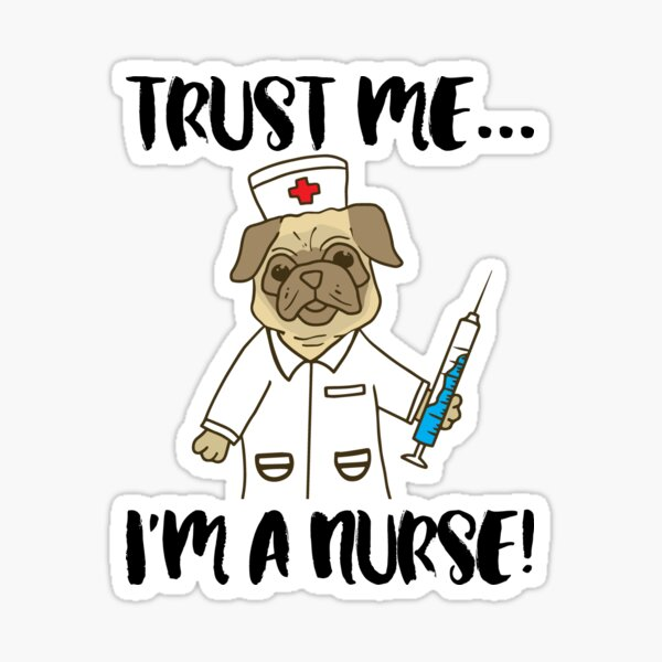 Trust me I'm a nurse - pug dog pet nursing LVN RN nurse practitioner Sticker