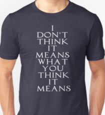 I Don't Think It Means What You Think It Means - The Princess Bride Unisex T-Shirt