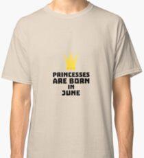 Princesses are born in JUNE Rg2jk Classic T-Shirt
