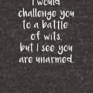 I Would Challenge You To A Battle Of Wits But I See You Are Unarmed - White by yayandrea