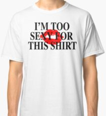 I'm Too Sexy For This Shirt Classic T-Shirt