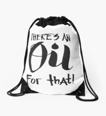 There's an Oil for that - Essential Oils Aromatherapy Saying  Drawstring Bag