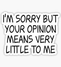 Rick & Morty - I'm sorry but your opinion - Black Ink Sticker