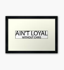 Ain't Loyal Without Chris Brown Framed Print