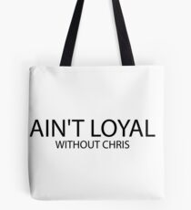 Ain't Loyal Without Chris Brown Tote Bag