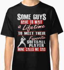 6c8f521c95b My Favorite Softball Player Calls Me Dad Classic T-Shirt