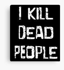 I Kill Dead People Canvas Print