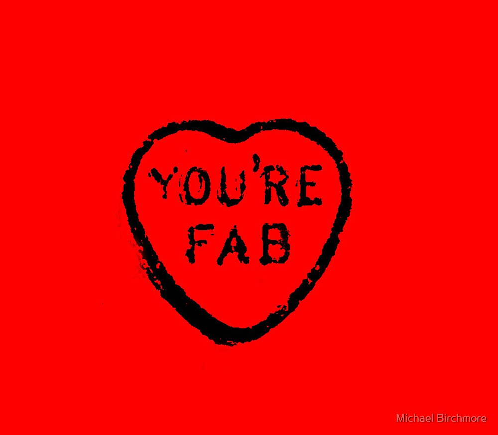 You're fab! by Michael Birchmore
