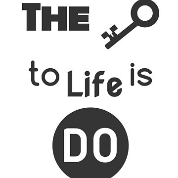 The Key to Life is DO.  (White) by AdrianDeBarros