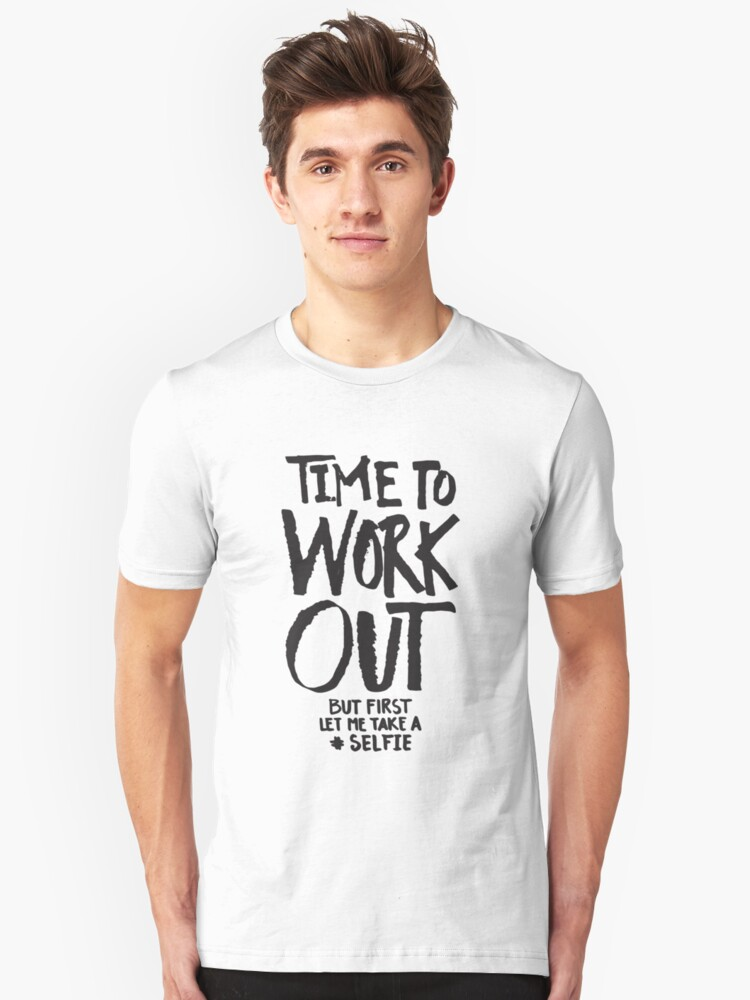 Time To Workout - But First Selfie - Funny Fitness Workout Gym Saying Unisex T-Shirt Front