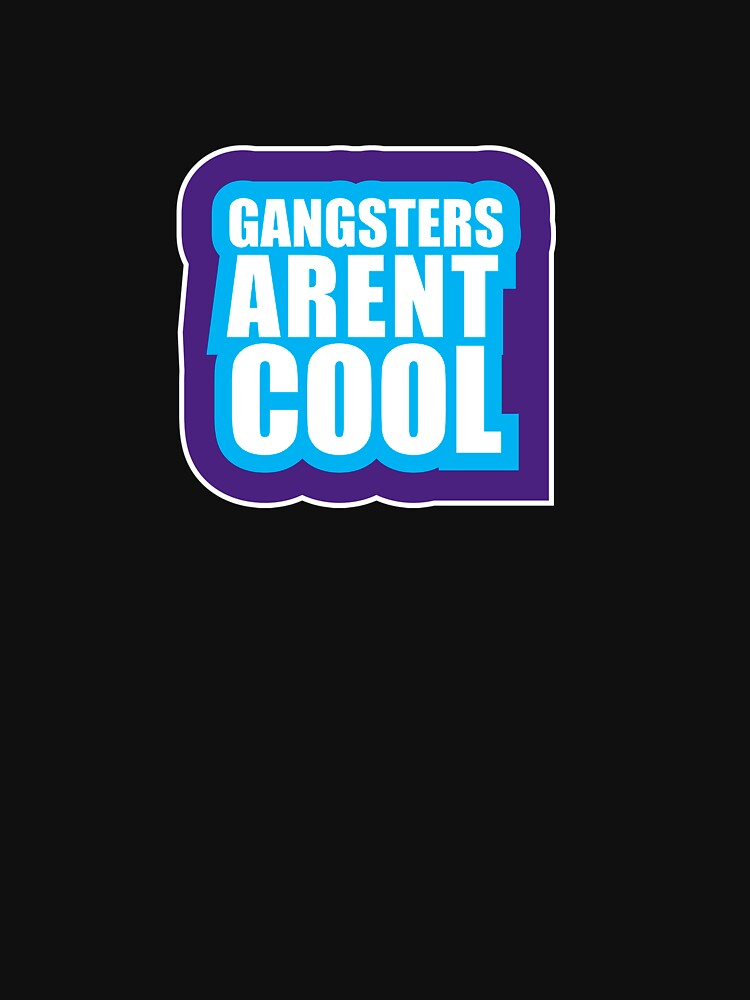 Gangters arent cool by kgittoes