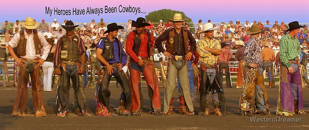 ~ My Heros Have Always Been Cowboys ~ by WesternDreamer