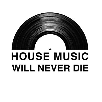 House Music Will Never Die by Bhikha