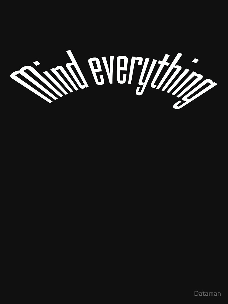 Mind everything by Dataman