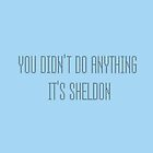 You didn't do anything, it's Sheldon by Frans Hoorn