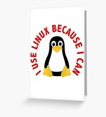 I Use Linux Because I Can Greeting Card