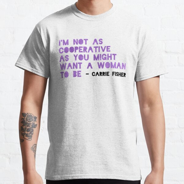 I'm Not As Cooperative As You Might Want A Woman To Be Classic T-Shirt