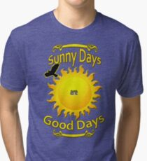 Sunny Days Good Days Funny Spring Break Tee's Tri-blend T-Shirt