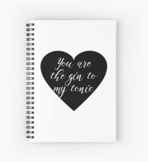 You are the Gin to my tonic Spiral Notebook
