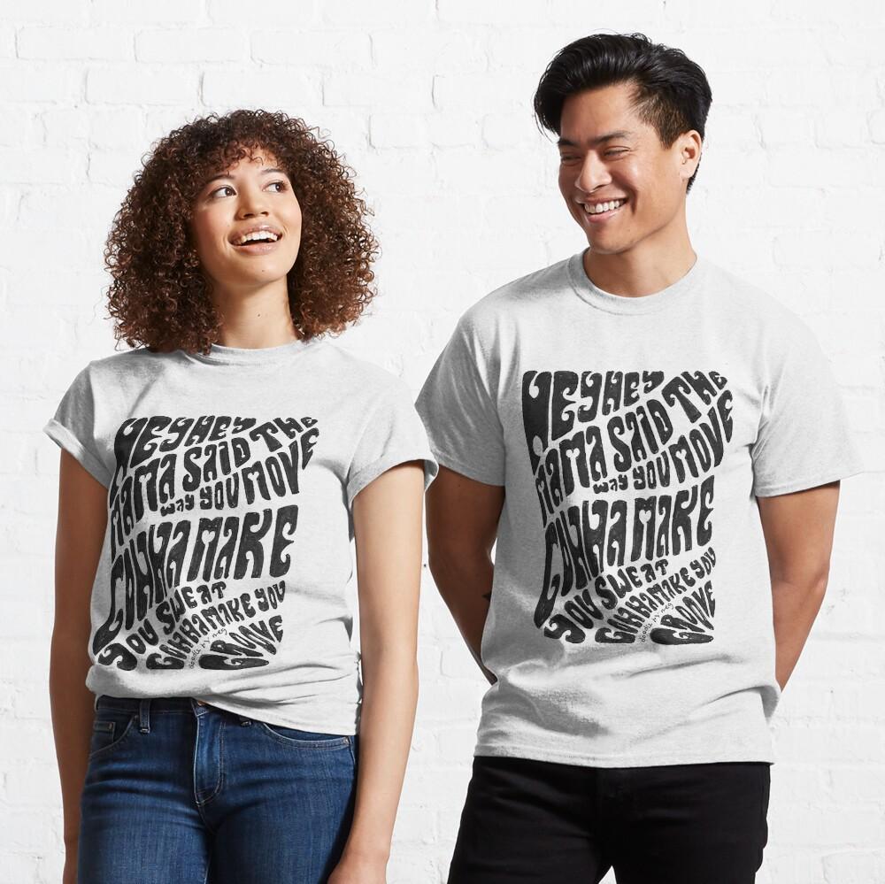 Hey hey mama Classic T-Shirt