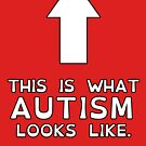 This Is What Autism Looks Like (white) by ActingNT