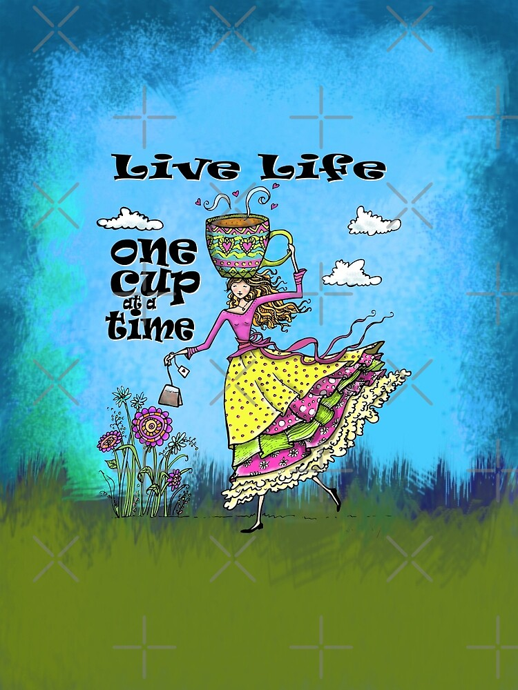 Live Life One Cup at a Time - Color Whimsical Girl by jitterfly