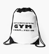 I don't always go to the gym Oh wait yes I do Drawstring Bag