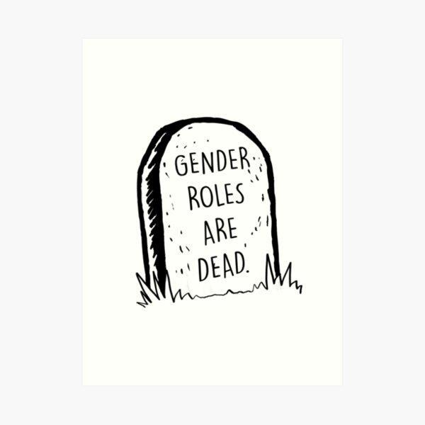 Gender roles are dead Art Print