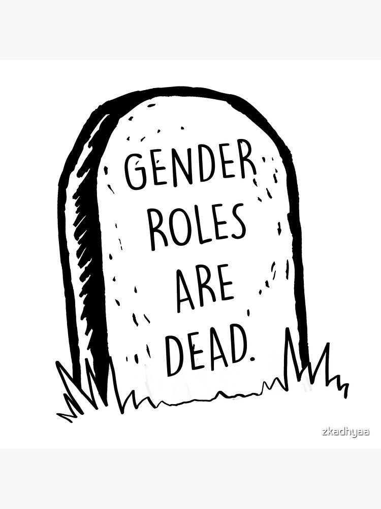 Gender roles are dead by zkadhyaa