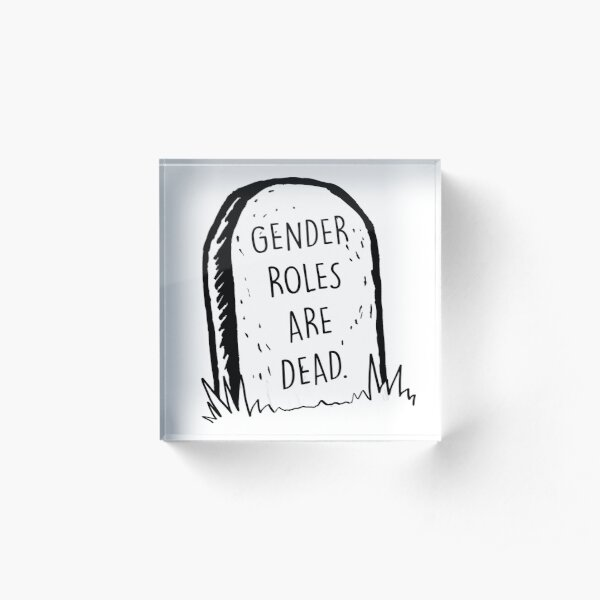 Gender roles are dead Acrylic Block