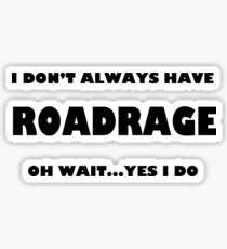 I don't always have roadrage oh wait yes I do Sticker