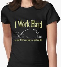 I work hard so my cat can have a better life Womens Fitted T-Shirt