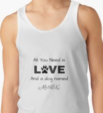 All you need is love and a dog named Max Tank Top