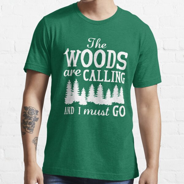 the woods are calling Essential T-Shirt