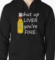 Shut Up Liver You're Fine Zipped Hoodie
