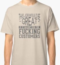 this job would be great Classic T-Shirt