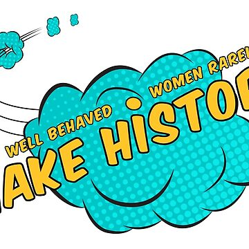 Pop Art | Well Behaved Women Rarely Make History | Inspirational Quote by takarabeech