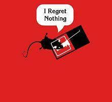 I Regret Nothing Unisex T-Shirt