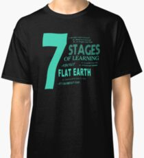 Flat Earth Designs - 7 Stages of Learning About Flat Earth Classic T-Shirt